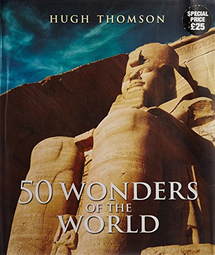 50 Wonders Of The World: The Greatest Man-Made Constructions From The Pyramids Of Giza To The Golden Gate Bridge