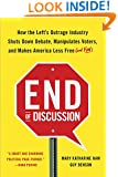 End of Discussion: How the Left's Outrage Industry Shuts Down Debate, Manipulates Voters, and Makes America Less Free (and Fun)