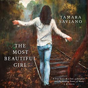 The Most Beautiful Girl: A True Story of a Dad, a Daughter, and the Healing Power of Music | [Tamara Saviano]
