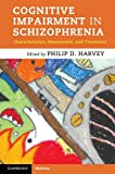 Cognitive Impairment in Schizophrenia: Characteristics, Assessment and Treatment