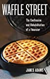 img - for Waffle Street: The confession and rehabilitation of a financier book / textbook / text book
