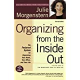Organizing from the Inside Out, Second Edition: The Foolproof System For Organizing Your Home, Your Office and Your Life ~ Julie Morgenstern