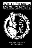 White Eyebrow Bak Mei Pai Kung-Fu Applications and Training Details (Volume 1)