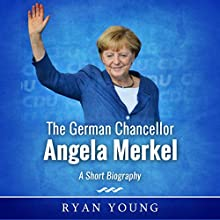 The German Chancellor Angela Merkel: A Short Biography Audiobook by Ryan Young Narrated by Gregory Diehl
