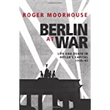 Berlin at War: Life and Death in Hitler's Capital, 1939-45by Roger Moorhouse