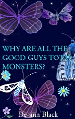 WHY ARE ALL THE GOOD GUYS TOTAL MONSTERS? (A Magical Romance)