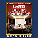 Leading Executive Conversations Audiobook by Sally Williamson Narrated by Sally Williamson