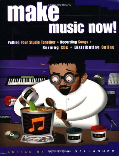 Make Music Now!: Putting Your Studio Together, Recording Songs, Making CDs, and Distributing Online