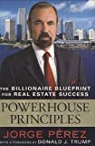 Powerhouse Principles: The Billionaire Blueprint For Real Estate Success