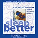 Sleep Better: Acupressure and Gentle Yoga Sessions You Can Use Anywhere (       UNABRIDGED) by Michael Reed Gach Narrated by Michael Reed Gach