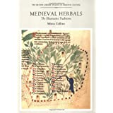 Medieval Herbals: The Illustrative Traditions (British Library Studies in Medieval Culture) ~ Minta Collins