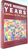 Five Hundred Years (America in the World)