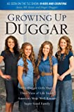 Growing Up Duggar: The Duggar Girls Share Their View of Life Inside Americans Most Well-Known Super-Sized Family