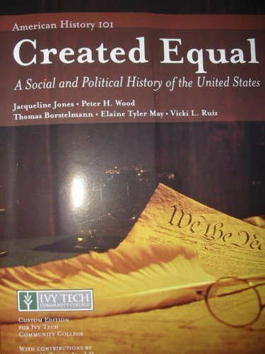Created Equal a Social and Political History of the United States - American History 101 Ivy Tech Community College with