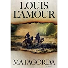 Matagorda: A Novel Audiobook by Louis L'Amour Narrated by Ari Fliakos