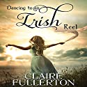 Dancing to an Irish Reel Audiobook by Claire Fullerton Narrated by Rebecca Hansen
