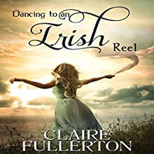 Dancing to an Irish Reel (       UNABRIDGED) by Claire Fullerton Narrated by Rebecca Hansen