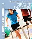 The Complete Guide to Circuit Training. Debbie Lawrence and Bob Hope (Complete Guides) (1408156350) by Lawrence, Debbie