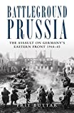 Battleground Prussia: The Assault on Germanys Eastern Front 1944-45 (General Military)