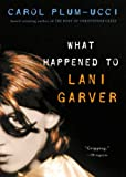 What Happened To Lani Garver? (Turtleback School & Library Binding Edition) (1417618302) by Plum-Ucci, Carol