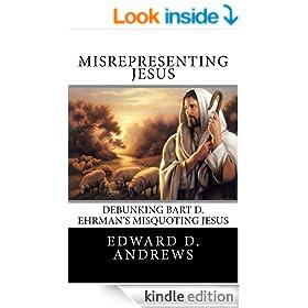 MISREPRESENTING JESUS Debunking Bart D. Ehrman's Misquoting Jesus
