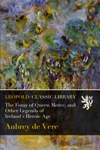 The Foray of Queen Meave, and Other Legends of Ireland's Heroic Age PDF
