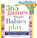 365 Games Smart Babies Play: Playing, Growing and Exploring with Bbies from Birth to 15 Months