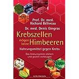 """Krebszellen m�gen keine Himbeeren: Nahrungsmittel gegen Krebs. Das Immunsystem st�rken und gezielt vorbeugenvon """"Prof. Dr. med. Richard..."""""""