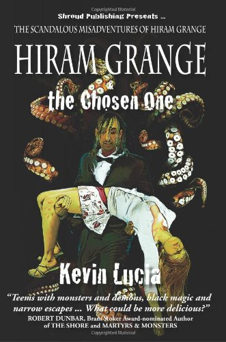 Hiram Grange and the Chosen One: The Scandalous Misadventures of... by Kevin Lucia