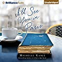 I'll See You in Paris: A Novel Audiobook by Michelle Gable Narrated by Tanya Eby