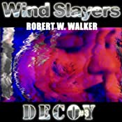 Wind Slayers: Decoy Series, Book 3 | Robert W. Walker