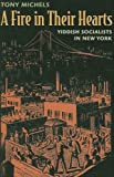 """Tony Michels, """"Fire in their Hearts: Yiddish Socialists in New York"""" (Harvard UP, 2005)"""
