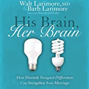 His Brain, Her Brain: How Divinely Designed Differences Can Strengthen Your Marriage | [Walt Larimore, MD]