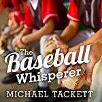 The Baseball Whisperer: A Small-Town Coach Who Shaped Big League Dreams | Michael Tackett