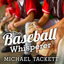 The Baseball Whisperer: A Small-Town Coach Who Shaped Big League Dreams Audiobook by Michael Tackett Narrated by Mike Chamberlain