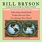 Bill Bryson Collector's Edition: Notes from a Small Island, Neither Here Nor There, and I'm a Stranger Here Myself (       gekürzt) von Bill Bryson Gesprochen von: Bill Bryson