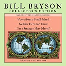 Bill Bryson Collector's Edition: Notes from a Small Island, Neither Here Nor There, and I'm a Stranger Here Myself (       ABRIDGED) by Bill Bryson Narrated by Bill Bryson