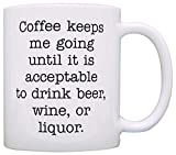 Coffee Lover Gift Coffee Keeps Me Going Until Acceptable to Drink Gag Gift Coffee Mug Tea Cup White