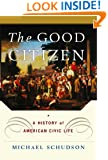 The Good Citizen: A History of American CIVIC Life