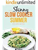 The Skinny Slow Cooker Summer Recipe Book: Fresh & Seasonal Summer Recipes For Your Slow Cooker.  All Under 300, 400 And 500 Calories. (English Edition)