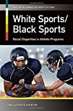 img - for White Sports/Black Sports: Racial Disparities in Athletic Programs (Racism in American Institutions) book / textbook / text book