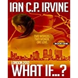 London 2012 : What If? (Book One) (A Romantic Time Travel Thriller): 22nd October 2014by IAN C.P. IRVINE