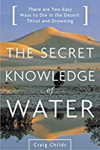Secret Knowledge of Water There Are Two Easy Ways to Die in the Desert Thirst and Drowning