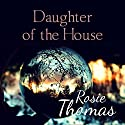 Daughter of the House Audiobook by Rosie Thomas Narrated by Lucy Price-Lewis