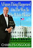 A Funny Thing Happened on the Way to the White House: Humor, Blunders, and Other Oddities From the Presidential Campaign Trail (1401322298) by Osgood, Charles