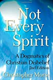 Not Every Spirit: A Dogmatics of Christian Disbelief, 2nd Edition
