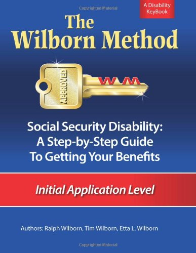 The Wilborn Method: Social Security Disability: A Step-By-Step Guide To Getting Your Benefits, Initial Application Level