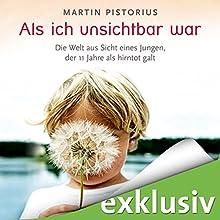 Als ich unsichtbar war: Die Welt aus der Sicht eines Jungen, der 11 Jahre als hirntot galt Hörbuch von Martin Pistorius Gesprochen von: Elmar Börger
