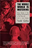 The Whole World Is Watching: Mass Media in the Making & Unmaking of the New Left (0520239326) by Gitlin, Todd