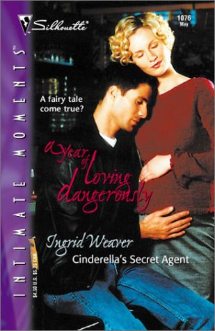 Cinderella'S Secret Agent (A Year Of Loving Dangerously) (Silhouette Intimate Moments, No 1076), Ingrid Weaver